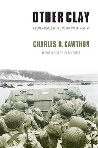 Read Online Other Clay: A Remembrance of the World War II Infantry ebook