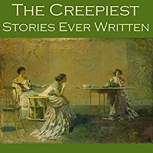 The Creepiest Stories Ever Written Audiobook