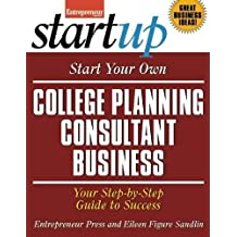 Start Your Own College Planning Consultant Business: Your Step-By-Step Guide to Success (StartUp Series)