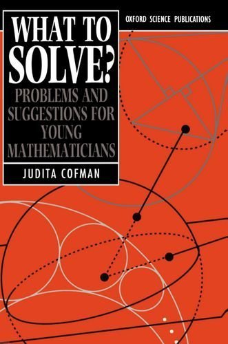 What to Solve?: Problems and Suggestions for Young Mathematicians (Oxford Science Publications) Reprint edition by Cofman, Judita (1990) Paperback
