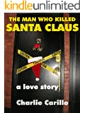 THE MAN WHO KILLED SANTA CLAUS: A LOVE STORY