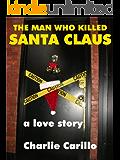 THE MAN WHO KILLED SANTA CLAUS: A LOVE STORY