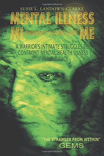 MENTAL ILLNESS MI Doesn't Look Like ME: A Warrior's Intimate Struggle to Confront Mental Health Illness - Face Look Like