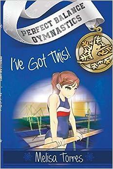 Book I've Got This! (Perfect Balance Gymnastics Series) by Melisa Torres (2016-07-07)