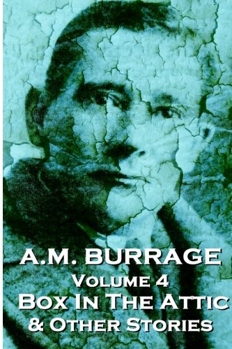 A.M. Burrage - The Box In The Attic & Other Stories: Classics From The Master Of Horror