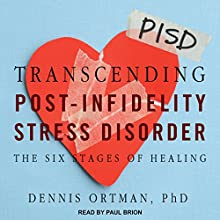 Transcending Post-Infidelity Stress Disorder: The Six Stages of Healing Audiobook by Dennis C. Ortman, PhD Narrated by Paul Brion