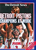 img - for Detroit Pistons: Champions at Work (2004 NBA Champions) book / textbook / text book