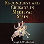 Reconquest and Crusade in Medieval Spain : The Middle Ages Series  | Joseph F. O'Callaghan