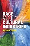 """Anamik Saha, """"Race and the Cultural Industries"""" (Polity, 2018)"""