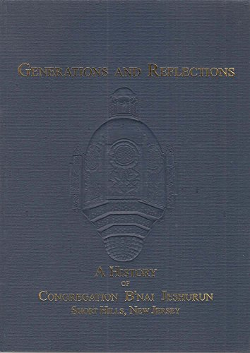 Generations and Reflections: a History of Congregation B'Nai Jeshurun, Short Hills, New Jersey in Celebration of the 150th Anniversary 5758 -