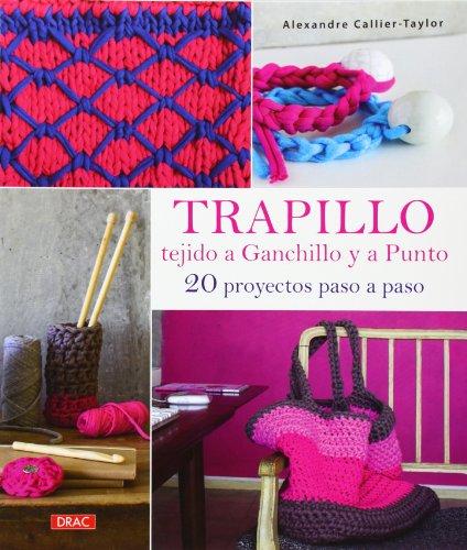 Descargar Libro Trapillo Tejido A Ganchillo Y A Punto Alexandre Callier-taylor