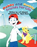Bobby and Buddy Friends for Life, J. P. Edward, 1456075209