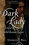 "Charlene Ball, ""Dark Lady: A Novel of Emilia Bassano Lanyer"" (She Writes Press, 2017)"