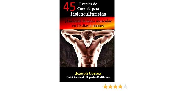 45 Recetas de Comida para Fisicoculturistas: Aumente la masa ...