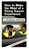 How to Make the Most of a Flying Saucer Experience, Professor Solomon, 0912509074