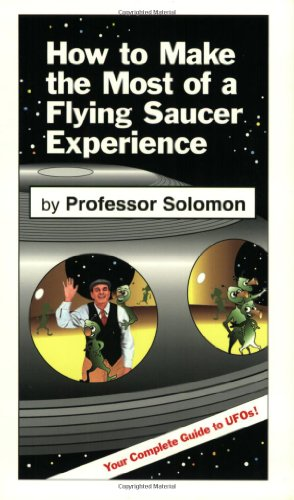 (How to Make the Most of a Flying Saucer Experience)