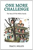 One More Challenge-the Story of the Willits Family, Tracy L. Willits, 146200413X