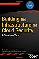 Building the Infrastructure for Cloud Security: A Solutions View Front Cover