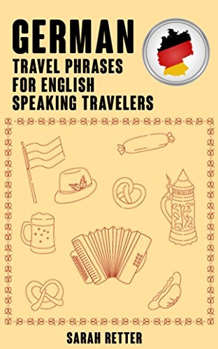 GERMAN: TRAVEL PHRASES FOR ENGLISH SPEAKING TRAVELERS: The most needed 1.000 phrases when traveling in German speaking countries (Best German English Dictionary For Kindle)