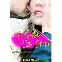 Me gusta este idiota: Comedia romántica y apasionada (Spanish Edition)