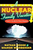 A Nuclear Family Vacation: Travels in the World of Atomic Weaponry