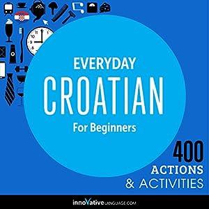 Everyday Croatian for Beginners - 400 Actions & Activities Audiobook