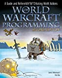 World of Warcraft® Programming: A Guide and Reference for Creating WoW Addons