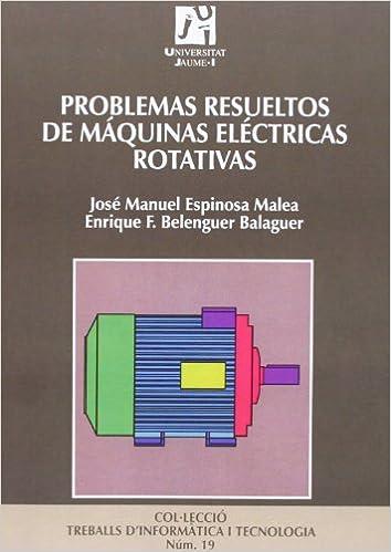 Problemas resueltos de máquinas eléctricas rotativas / Resolved Issues of rotating electrical machines (Spanish Edition) (Spanish)