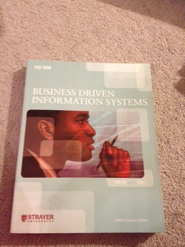 CIS 500 Business Driven Infromation Systems 2009 Custom Edition: (Strayer University)