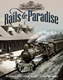 Rails to Paradise : The History of the Tacoma Eastern Railroad, 1890-1919, Holter, Russell H. and McAbee, Jesse Clark, 0977617602