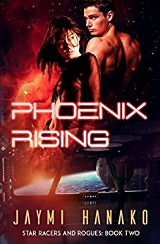 Phoenix Rising: Star Racers and Rogues, Book 2 by [Hanako, Jaymi]
