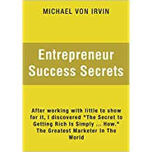 """Entrepreneur Success Secrets: After working with little to show for it, I discovered """"The Secret to Getting Rich Is Simply Knowing How."""" The Greatest Marketer In The World"""