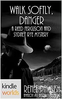 Sydney Rye: Walk Softly, Danger (Kindle Worlds Novella) (A Reed Ferguson and Sydney Rye Mystery Book 1) by [Pawlish, Renee]