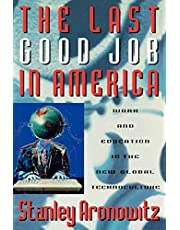 The Last Good Job in America: Work and Education in the New Global Technoculture
