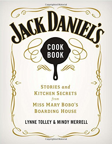 Jack Daniel's Cookbook: Stories and Kitchen Secrets from Miss Mary Bobo's Boarding House by Lynne Tolley, Mindy Merrell