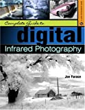 Complete Guide to Digital Infrared Photography (Lark Photography Book)