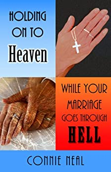 Holding On to Heaven While Your Marriage Goes Through Hell by [Neal, Connie]