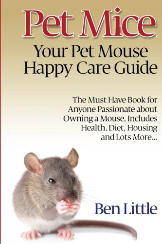 Pet Mice - Your Pet Mouse Happy Care Guide (Mouse Care)