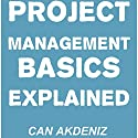 Project Management Basics Explained Audiobook by Can Akdeniz Narrated by Andrea Erickson