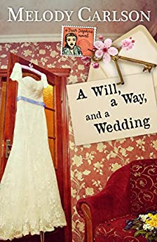 A Will, a Way, and a Wedding (Dear Daphne Book 4) by [Carlson, Melody]