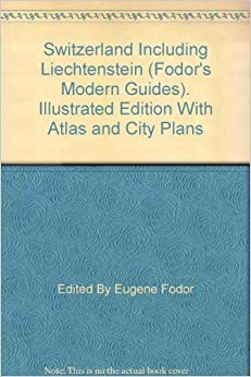 """Switzerland Including Liechtenstein (Fodor""""s Modern Guides). Illustrated Edition With Atlas and City Plans Download PDF ebooks"""