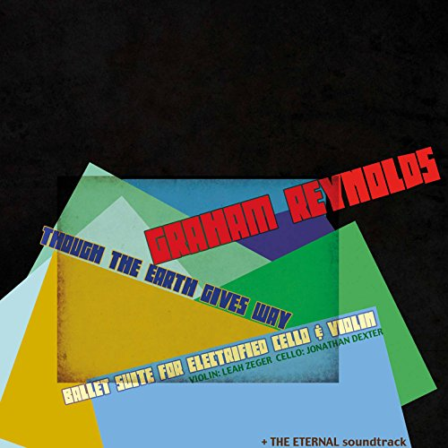 Graham Reynolds: Though the Earth Gives Way & The Eternal