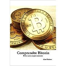 Comprendre Bitcoin: Et les autres crypto-monnaies (French Edition)