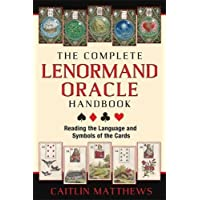 The Complete Lenormand Oracle Handbook: Reading the Language and Symbols of the Cards