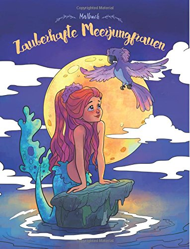 Zauberhafte Meerjungfrauen — Malbuch: Ein Malbuch für Erwachsene und Kinder (Geschenke für Mädchen, Frauen und Anfänger)