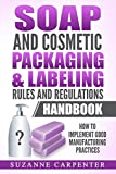 Soap and Cosmetic Packaging & Labeling Rules and Regulations Handbook