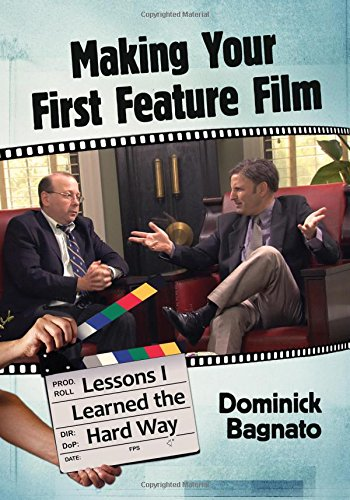 Making Your First Feature Film: Lessons I Learned the Hard Way