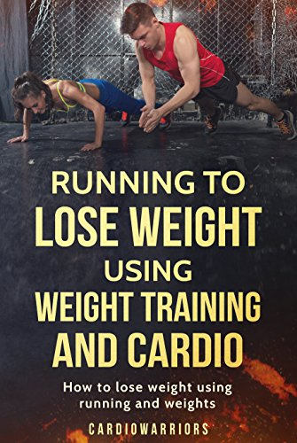 Management to lose weight using weight training and cardio: How to lose weight using running and weights