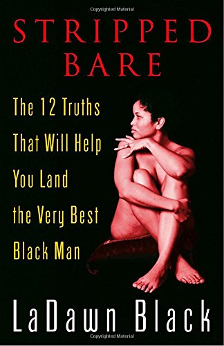 Search : Stripped Bare: The 12 Truths That Will Help You Land the Very Best Black Man