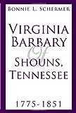 Virginia Barbary of Shouns, Tennessee 1775-1851, Bonnie Schermer, 0595520774
